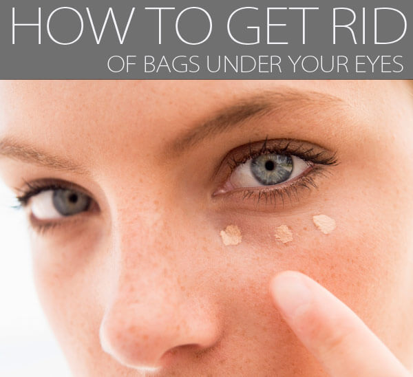 How To Get Rid Of Bags Under Your Eyes Naturally